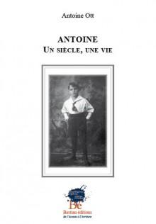 Antoine, Un siècle, une vie