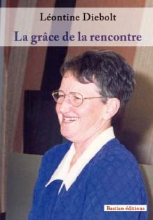 La grâce de la rencontre - Léontine Diebolt