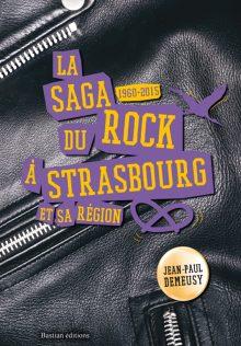 La saga du rock à Strasbourg et sa région, Demeusy Jean-Paul, Bastian éditions