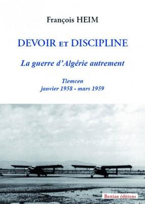 Devoir et Discipline – La guerre d'Algérie autrement, de François Heim