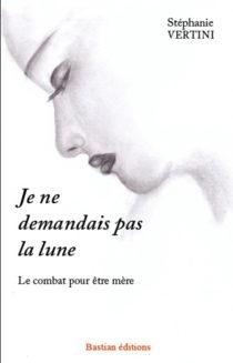 Je ne demandais pas la lune, Stéphanie Vertini, Bastian éditions