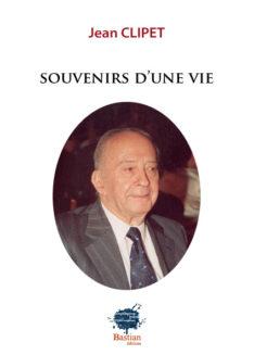 Souvenirs d'une vie, Jean Clipet, Bastian éditions