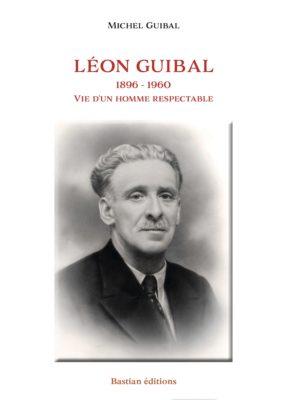 biographie de Leon Guibal racontée par son fils